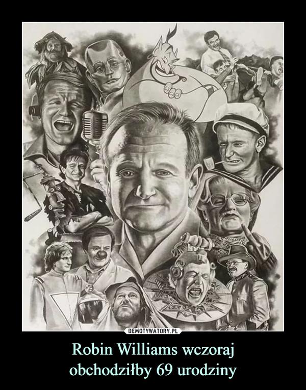 Robin Williams wczorajobchodziłby 69 urodziny –