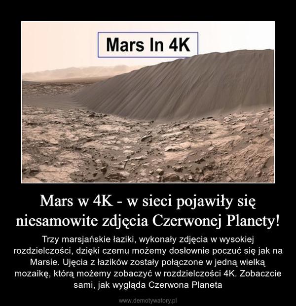 Mars w 4K - w sieci pojawiły się niesamowite zdjęcia Czerwonej Planety! – Trzy marsjańskie łaziki, wykonały zdjęcia w wysokiej rozdzielczości, dzięki czemu możemy dosłownie poczuć się jak na Marsie. Ujęcia z łazików zostały połączone w jedną wielką mozaikę, którą możemy zobaczyć w rozdzielczości 4K. Zobaczcie sami, jak wygląda Czerwona Planeta