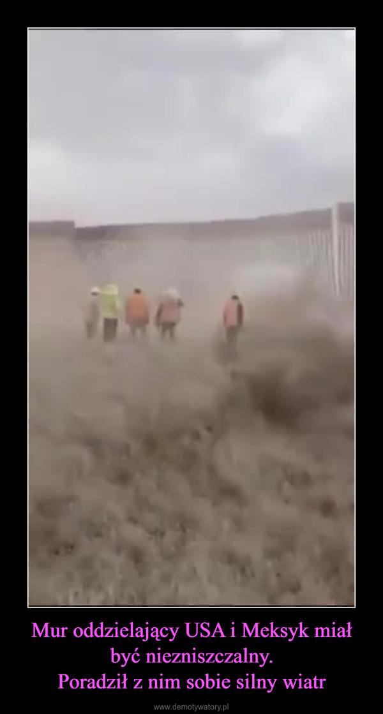 Mur oddzielający USA i Meksyk miał być niezniszczalny.Poradził z nim sobie silny wiatr –
