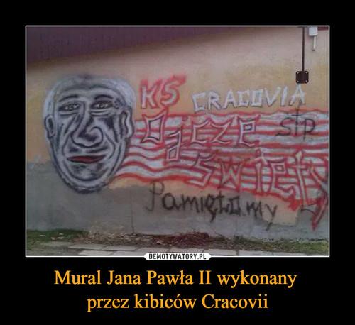 Mural Jana Pawła II wykonany  przez kibiców Cracovii