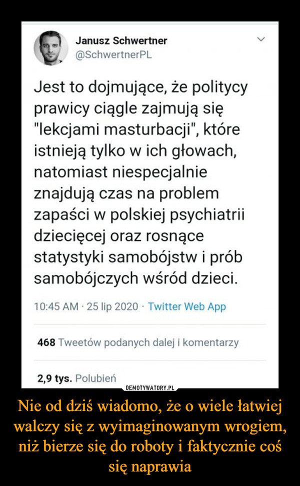 """Nie od dziś wiadomo, że o wiele łatwiej walczy się z wyimaginowanym wrogiem, niż bierze się do roboty i faktycznie coś się naprawia –  Jest to dojmujące, że politycy prawicy ciągle zajmują się """"lekcjami masturbacji"""", które istnieją tylko w ich głowach, natomiast niespecjalnie znajdują czas na problem zapaści w polskiej psychiatrii dziecięcej oraz rosnące statystyki samobójstw i prób samobójczych wśród dzieci."""
