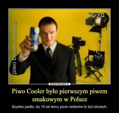 Piwo Cooler było pierwszym piwem smakowym w Polsce