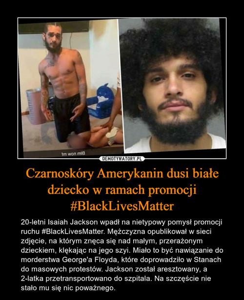 Czarnoskóry Amerykanin dusi białe dziecko w ramach promocji #BlackLivesMatter