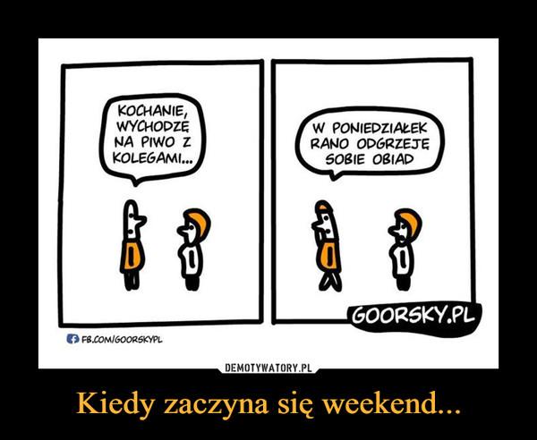 Kiedy zaczyna się weekend... –