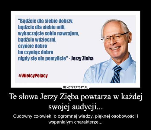 Te słowa Jerzy Zięba powtarza w każdej swojej audycji...