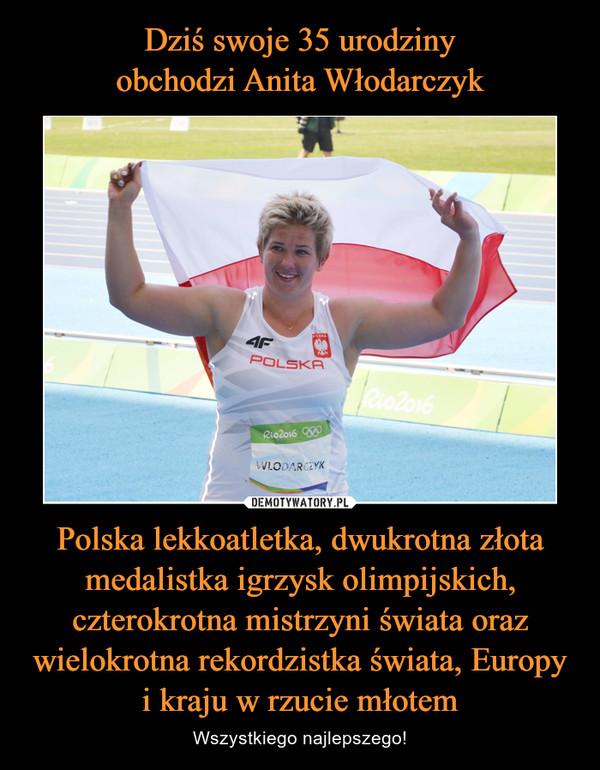 Polska lekkoatletka, dwukrotna złota medalistka igrzysk olimpijskich, czterokrotna mistrzyni świata oraz wielokrotna rekordzistka świata, Europy i kraju w rzucie młotem – Wszystkiego najlepszego!