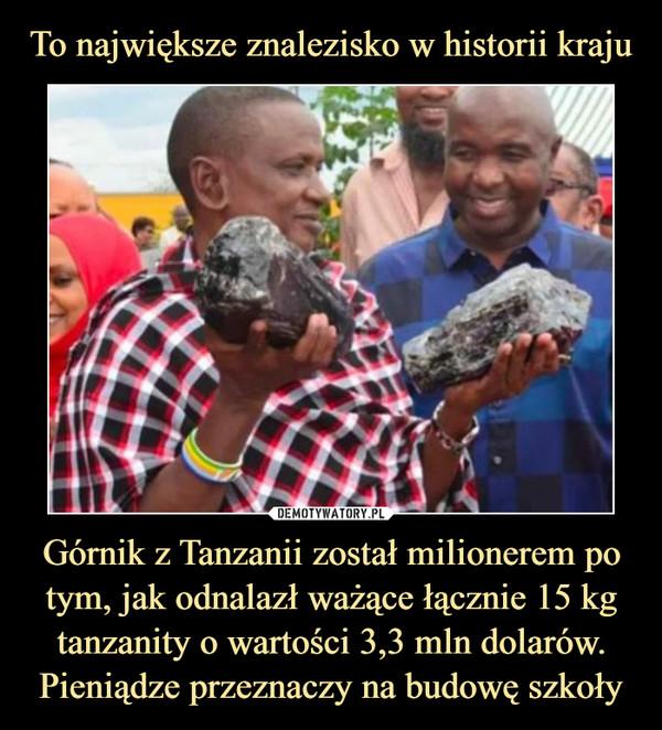 Górnik z Tanzanii został milionerem po tym, jak odnalazł ważące łącznie 15 kg tanzanity o wartości 3,3 mln dolarów. Pieniądze przeznaczy na budowę szkoły –