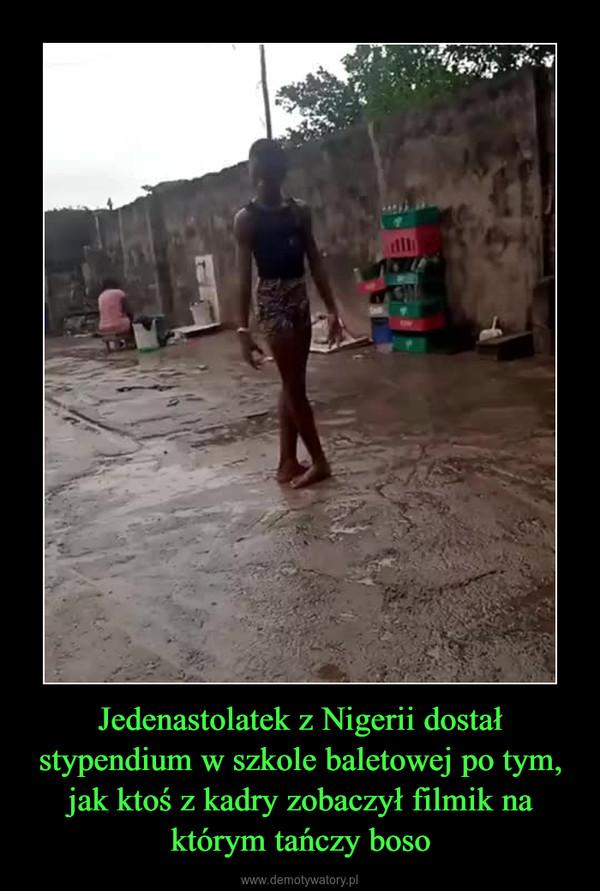 Jedenastolatek z Nigerii dostał stypendium w szkole baletowej po tym, jak ktoś z kadry zobaczył filmik na którym tańczy boso –