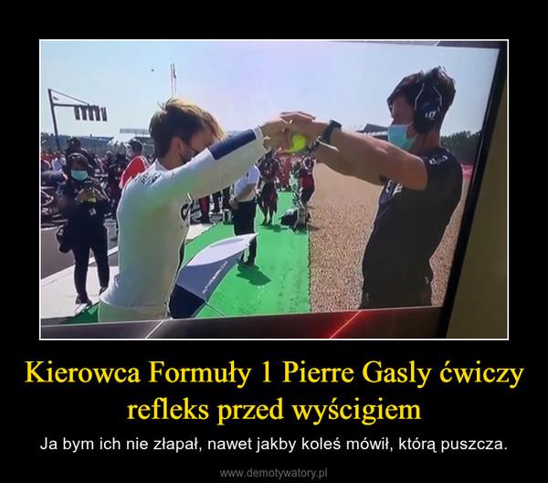 Kierowca Formuły 1 Pierre Gasly ćwiczy refleks przed wyścigiem – Ja bym ich nie złapał, nawet jakby koleś mówił, którą puszcza.