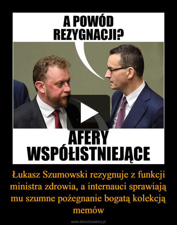 Łukasz Szumowski rezygnuje z funkcji ministra zdrowia, a internauci sprawiają mu szumne pożegnanie bogatą kolekcją memów –