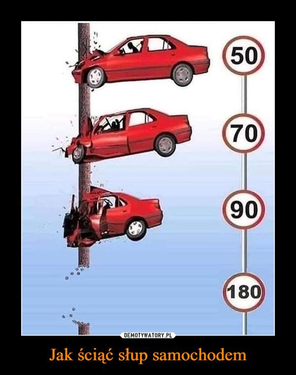 Jak ściąć słup samochodem –