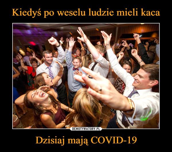 Dzisiaj mają COVID-19 –