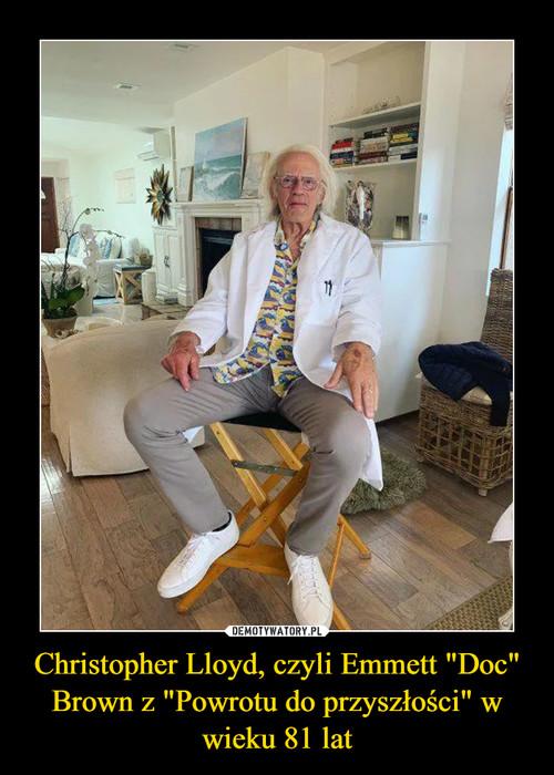 """Christopher Lloyd, czyli Emmett """"Doc"""" Brown z """"Powrotu do przyszłości"""" w wieku 81 lat"""