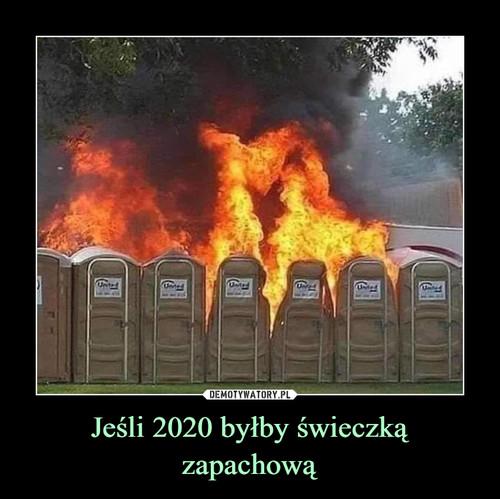 Jeśli 2020 byłby świeczką zapachową