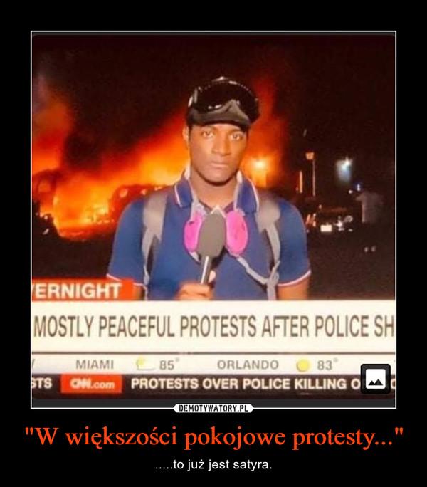 """""""W większości pokojowe protesty..."""" – .....to już jest satyra."""