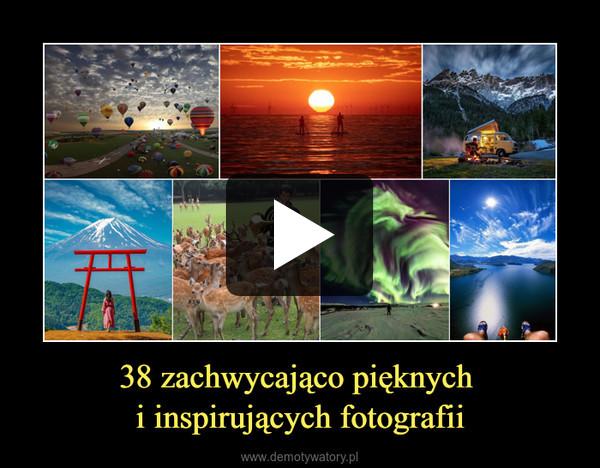38 zachwycająco pięknych i inspirujących fotografii –