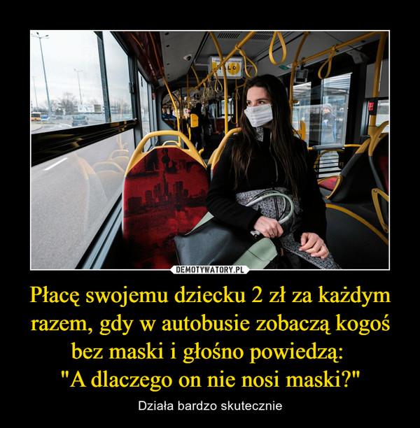 """Płacę swojemu dziecku 2 zł za każdym razem, gdy w autobusie zobaczą kogoś bez maski i głośno powiedzą: """"A dlaczego on nie nosi maski?"""" – Działa bardzo skutecznie"""