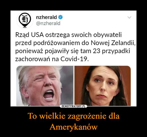 To wielkie zagrożenie dla Amerykanów –  nzherald@nzheraldRząd USA ostrzega swoich obywateliprzed podróżowaniem do Nowej Zelandii,ponieważ pojawiły się tam 23 przypadkizachorowań na Covid-19.