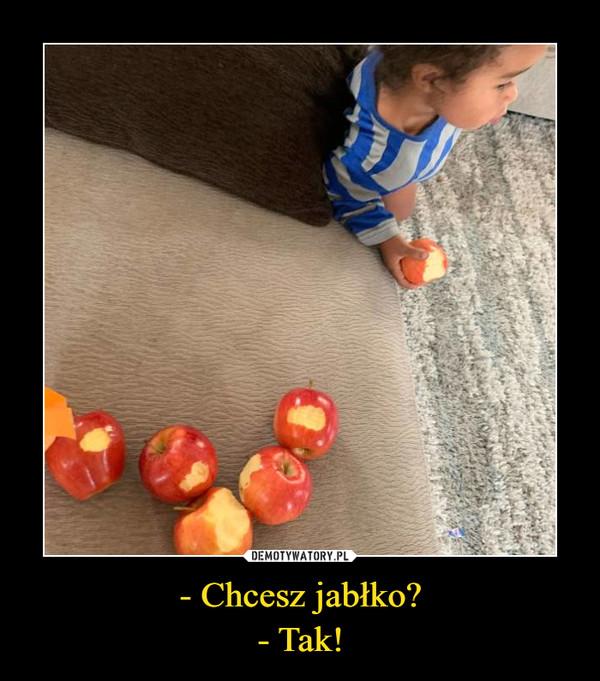 - Chcesz jabłko?- Tak! –