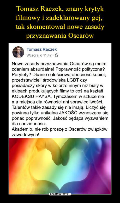 Tomasz Raczek, znany krytyk filmowy i zadeklarowany gej,  tak skomentował nowe zasady przyznawania Oscarów