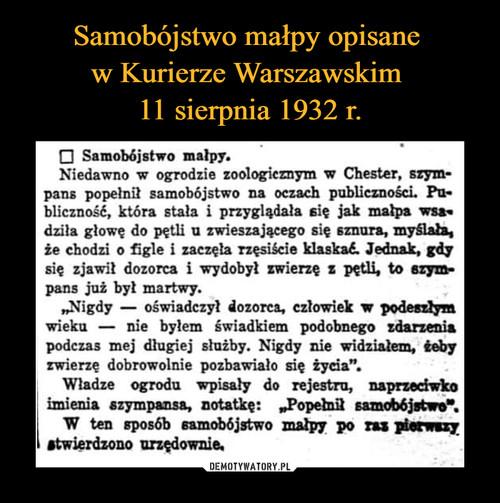 Samobójstwo małpy opisane  w Kurierze Warszawskim  11 sierpnia 1932 r.