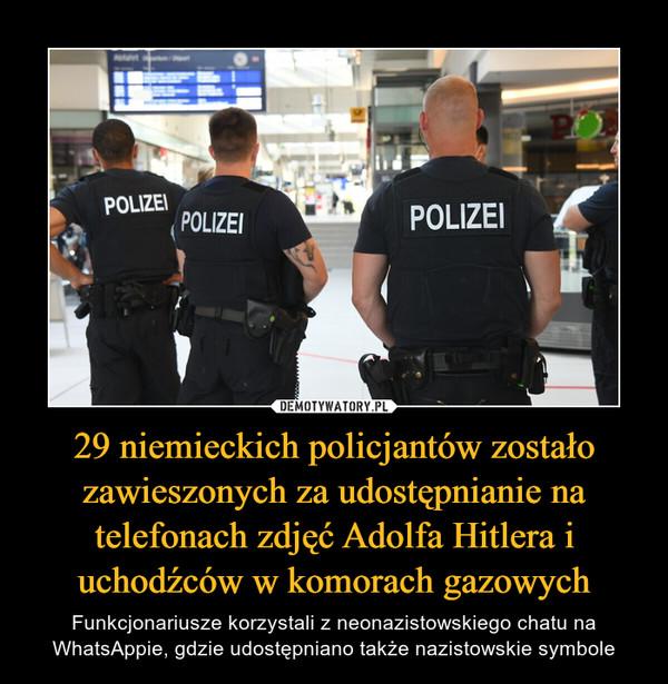29 niemieckich policjantów zostało zawieszonych za udostępnianie na telefonach zdjęć Adolfa Hitlera i uchodźców w komorach gazowych – Funkcjonariusze korzystali z neonazistowskiego chatu na WhatsAppie, gdzie udostępniano także nazistowskie symbole
