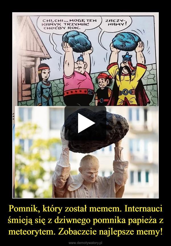 Pomnik, który został memem. Internauci śmieją się z dziwnego pomnika papieża z meteorytem. Zobaczcie najlepsze memy! –