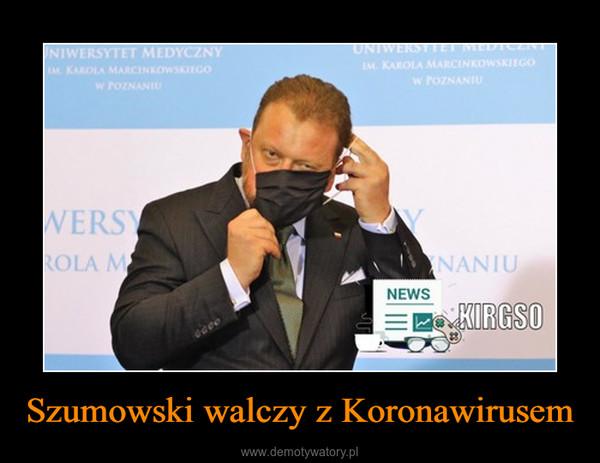 Szumowski walczy z Koronawirusem –