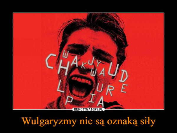Wulgaryzmy nie są oznaką siły –