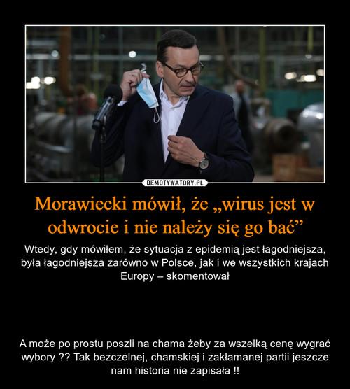 """Morawiecki mówił, że """"wirus jest w odwrocie i nie należy się go bać"""""""