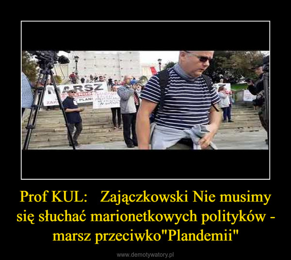"""Prof KUL:   Zajączkowski Nie musimy się słuchać marionetkowych polityków - marsz przeciwko""""Plandemii"""" –"""
