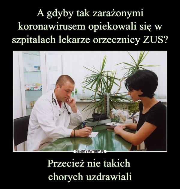 Przecież nie takich chorych uzdrawiali –