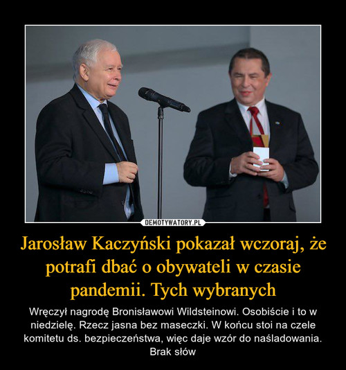 Jarosław Kaczyński pokazał wczoraj, że potrafi dbać o obywateli w czasie pandemii. Tych wybranych