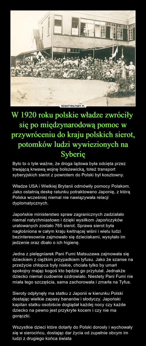 W 1920 roku polskie władze zwróciły  się po międzynarodową pomoc w przywróceniu do kraju polskich sierot, potomków ludzi wywiezionych na Syberię