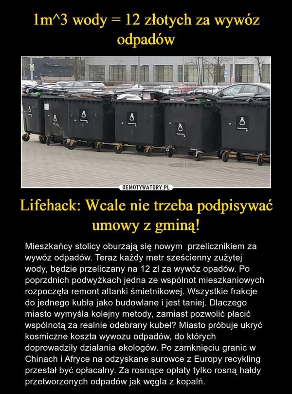 1m^3 wody = 12 złotych za wywóz odpadów Lifehack: Wcale nie trzeba podpisywać umowy z gminą!