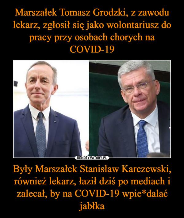 Były Marszałek Stanisław Karczewski, również lekarz, łaził dziś po mediach i zalecał, by na COVID-19 wpie*dalać jabłka –