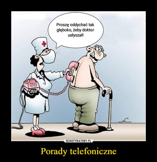 Porady telefoniczne –  Proszę oddychać takgłęboko, żeby doktorusłyszał!