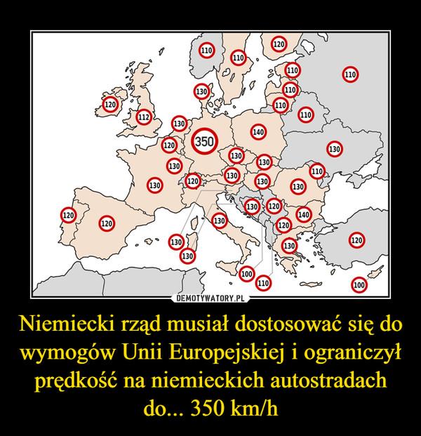 Niemiecki rząd musiał dostosować się do wymogów Unii Europejskiej i ograniczył prędkość na niemieckich autostradach do... 350 km/h –