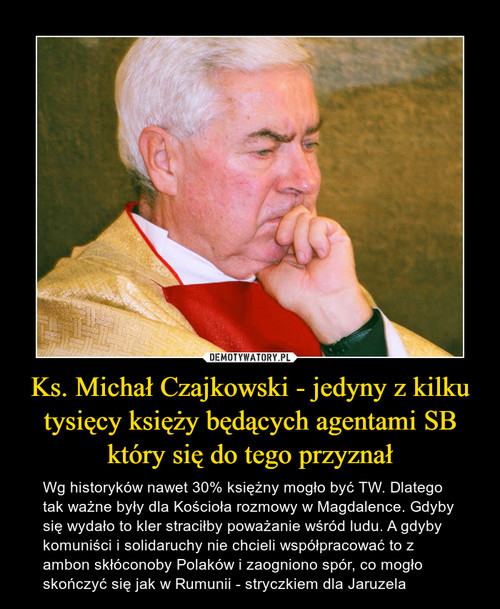 Ks. Michał Czajkowski - jedyny z kilku tysięcy księży będących agentami SB który się do tego przyznał