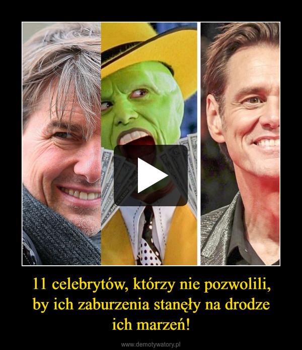 11 celebrytów, którzy nie pozwolili,by ich zaburzenia stanęły na drodzeich marzeń! –