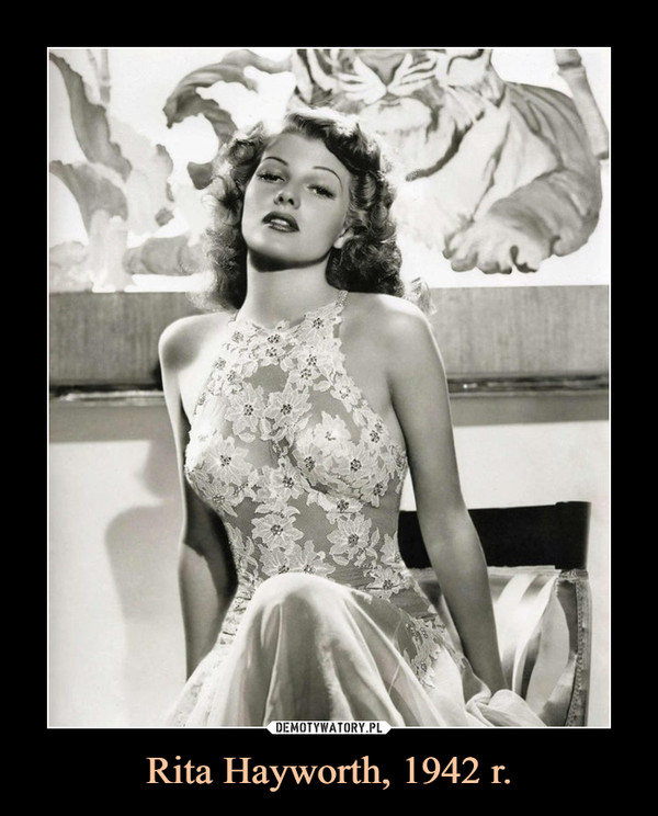Rita Hayworth, 1942 r. –