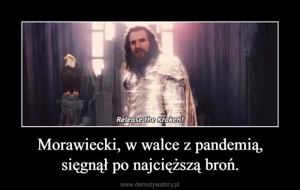 Morawiecki, w walce z pandemią, sięgnął po najcięższą broń. –