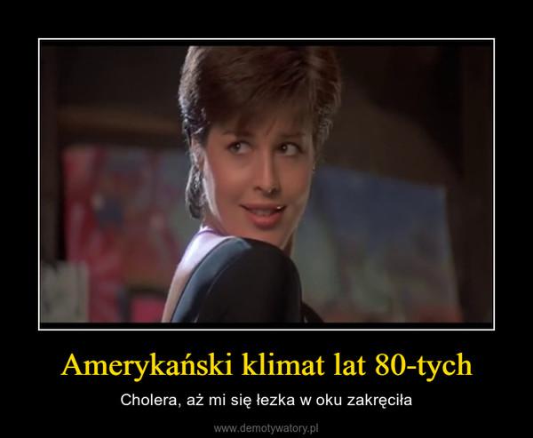 Amerykański klimat lat 80-tych – Cholera, aż mi się łezka w oku zakręciła