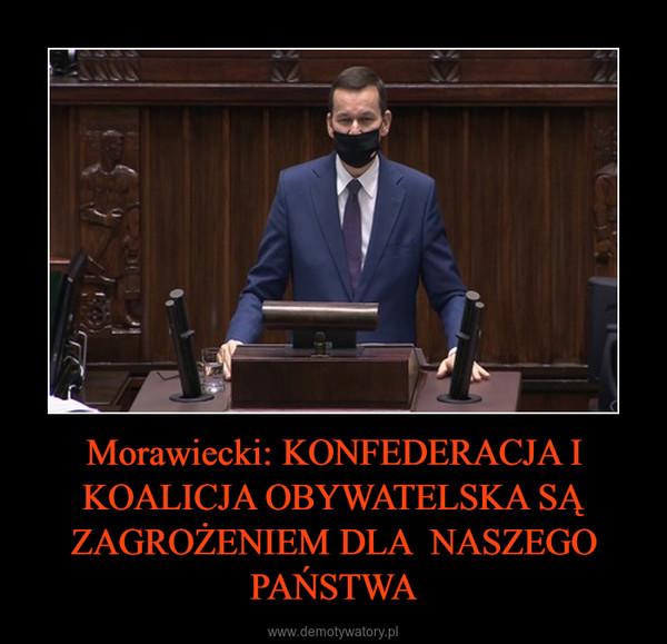 Morawiecki: KONFEDERACJA I KOALICJA OBYWATELSKA SĄ ZAGROŻENIEM DLA  NASZEGO PAŃSTWA –