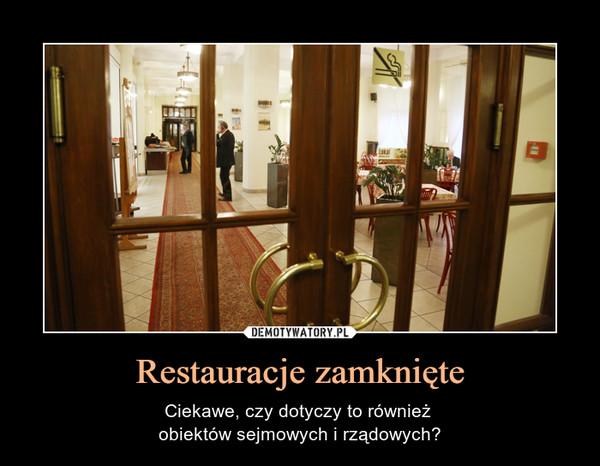Restauracje zamknięte – Ciekawe, czy dotyczy to również obiektów sejmowych i rządowych?