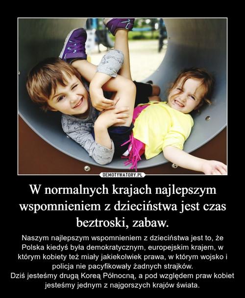 W normalnych krajach najlepszym wspomnieniem z dzieciństwa jest czas beztroski, zabaw.
