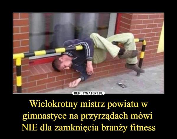 Wielokrotny mistrz powiatu wgimnastyce na przyrządach mówi NIE dla zamknięcia branży fitness –