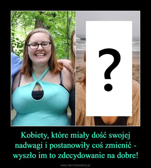 Kobiety, które miały dość swojej nadwagi i postanowiły coś zmienić - wyszło im to zdecydowanie na dobre!