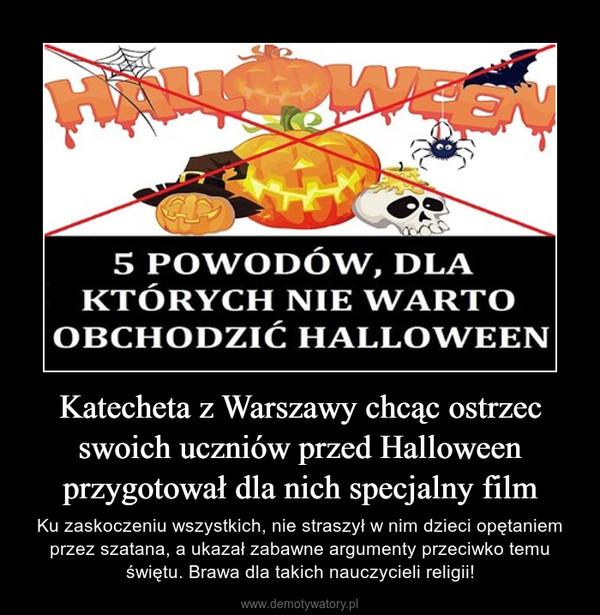Katecheta z Warszawy chcąc ostrzec swoich uczniów przed Halloween przygotował dla nich specjalny film – Ku zaskoczeniu wszystkich, nie straszył w nim dzieci opętaniem przez szatana, a ukazał zabawne argumenty przeciwko temu świętu. Brawa dla takich nauczycieli religii!