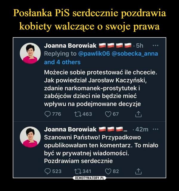 –  Joanna Borowiak — — — — 5hReplying to @pawlik06 @sobecka_annaand 4 othersMożecie sobie protestować ile chcecie.Jak powiedział Jarosław Kaczyński,zdanie narkomanek-prostytutek izabójców dzieci nie będzie miećwpływu na podejmowane decyzjeC>776        11463        C?67 £Joanna Borowiak — — —...   42m •••Szanowni Państwo! Przypadkowoopublikowałam ten komentarz. To miałobyć w prywatnej wiadomości.Pozdrawiam serdecznie